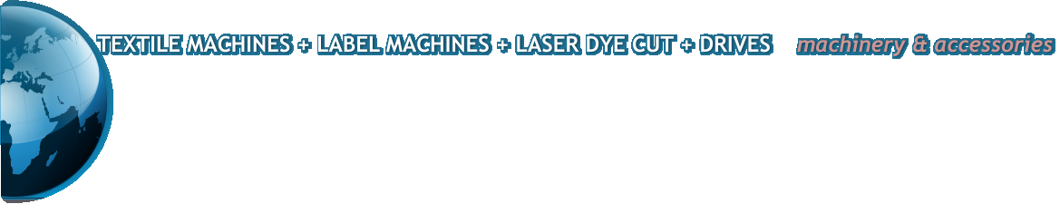 TEXTILE MACHINES + LABEL MACHINES + LASER DYE CUT + DRIVES    machinery & accessories